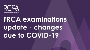 FRCA examinations update - changes due to COVID-19
